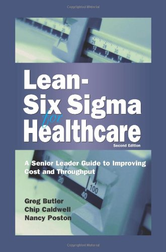 9780873897594: Lean-Six Sigma for Healthcare, Second Edition: A Senior Leader Guide to Improving Cost and Throughput