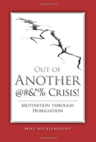 9780873897839: Out of Another @#&*% Crisis! Motivation through Humiliation