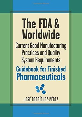 9780873898690: The FDA and Worldwide Current Good Manufacturing Practices and Quality System Requirements Guidebook for Finished Pharmaceuticals