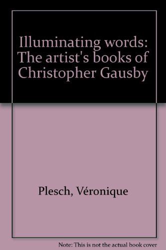 Illuminating Words: The Artist's Books of Christopher Gausby
