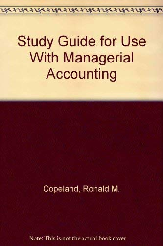 Study Guide to Accompany Managerial Accounting: Copeland, Ronald M.