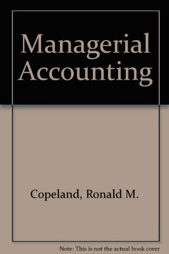 Managerial Accounting: Ronald M. Copeland;