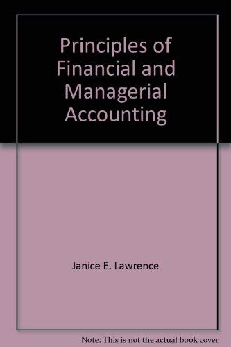 Principles of financial and managerial accounting: Lawrence, Janice E