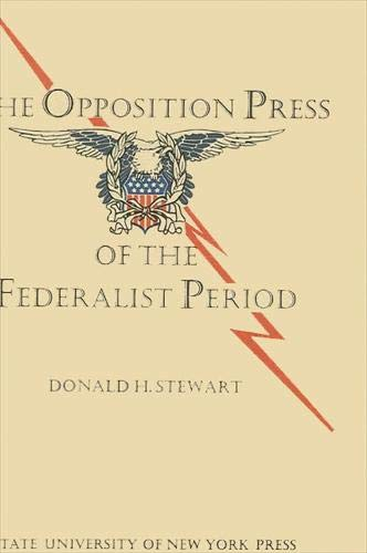 The Opposition Press of the Federalist Period