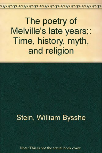 THE POETRY OF MELVILLE'S LATE YEARS: TIME, HISTORY, MYTH, AND RELIGION