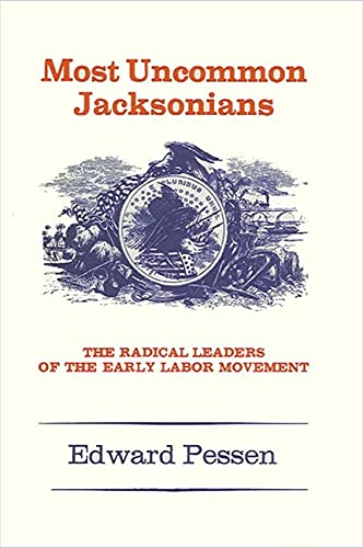 Most Uncommon Jacksonians: Pessen, Edward