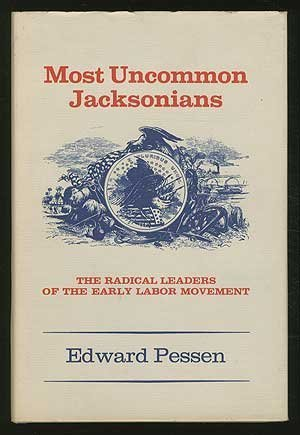 9780873951296: Most Uncommon Jacksonians: The Radical Leaders of the Early Labor Movement