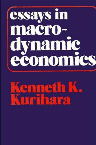 Essays in macrodynamic economics: Kenneth K Kurihara