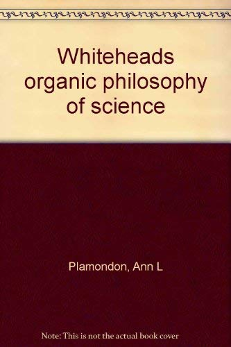 Whitehead's organic philosophy of science: Plamondon, Ann L