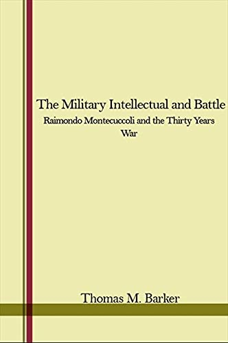 9780873952507: The Military Intellectual and Battle: Raimondo Montecuccoli and the Thirty Years War
