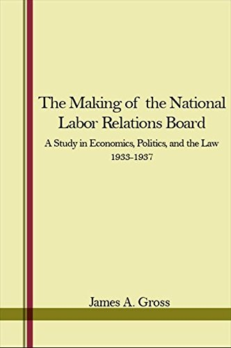9780873952705: The Making of the National Labor Relations Board: A Study in Economics, Politics, and the Law 1933-1937