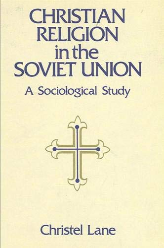 Christian Religion in the Soviet Union: A Sociological Study: Lane, Christel