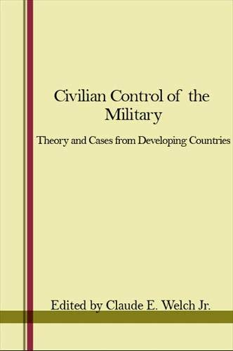Civilian Control of the Military: Theory and Cases from Developing Countries: State Univ of New ...