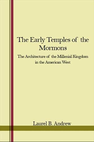 9780873953580: The Early Temples of the Mormons: The Architecture of the Millennial Kingdom in the American West