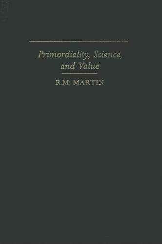 Primordiality, Science, and Value.: Martin, R.M.