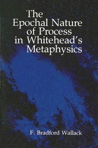 The Epochal Nature of Process in Whitehead's Metaphysics: Wallack, F. Bradford