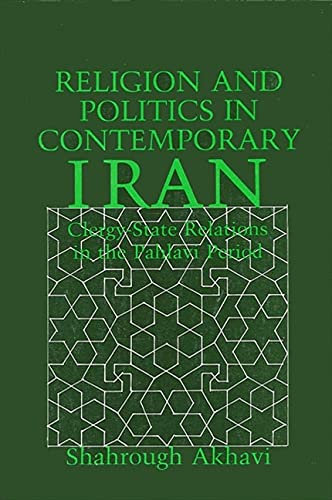 Religion and Politics in Contemporary Iran: Clergy-State Relations in the Pahlavi Period.: Akhavi, ...