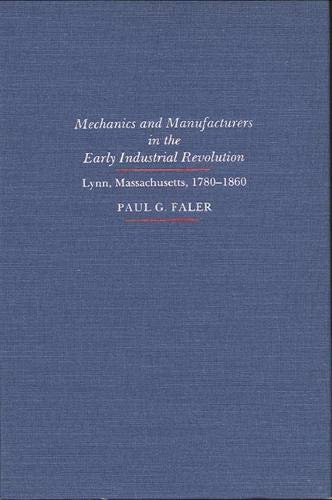 Mechanics and Manufacturers in the Early Industrial Revolution: Lynn, Massachusetts, 1780-1860 (...