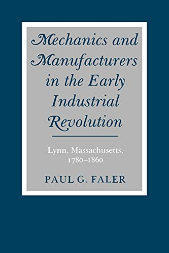 MECHANICS AND MANUFACTURERS IN THE EARLY INDUSTRIAL REVOLUTION: LYNN, MASSACHUSETTS, 1780-1860 (S...