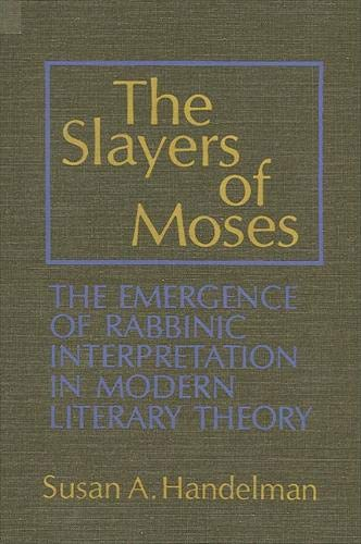9780873955768: Slayers of Moses: The Emergence of Rabbinic Interpretation in Modern Literary Theory (Suny Series on Modern Jewish Literature and Culture)
