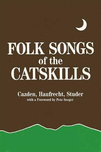 Folk Songs of the Catskills WITH NOTES AND SOURCES FOR FOLK SONGS OF THE CATSKILLS. (2 volumes): ...