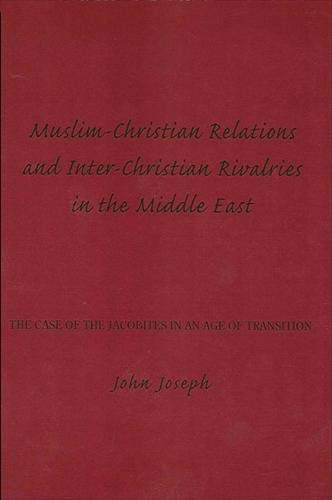 9780873956000: Muslim-Christian Relations and Inter-Christian Rivalries in the Middle East: The Case of the Jacobites in an Age of Transition