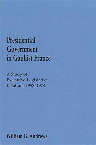 9780873956048: Presidential Government in Gaullist France: A Study of Executive-Legislative Relations, 1958-1874
