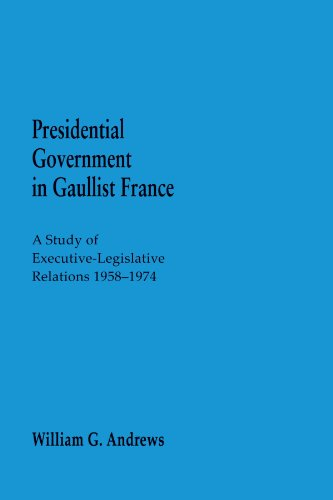 9780873956055: Presidential Government in Gaullist France: A Study of Executive-Legislative Relations 1958-1974