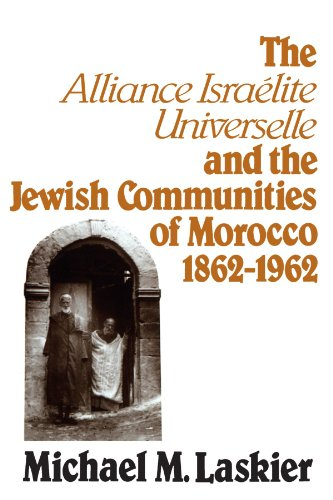 The Alliance Israelite Universelle and the Jewish Communities of Morocco, 1862-1962 (SUNY Series in...