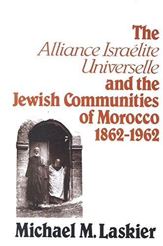 The Alliance Israelite Universelle and the Jewish Communities of Morocco, 1862-1962. (Suny Series ...
