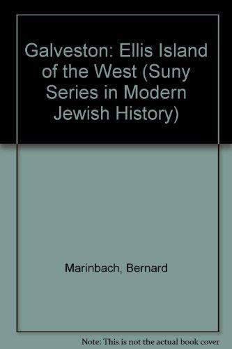Galveston: Ellis Island of the West (Suny Series in Modern Jewish History): Marinbach, Bernard, ...