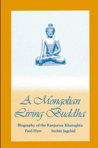 A Mongolian Living Buddha: Biography of the Kanjurwa Khutughtu: Hyer, Paul, Jagchid, Sechin