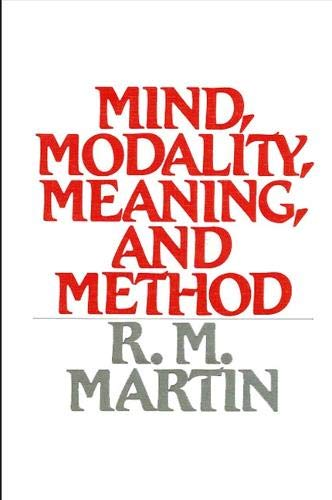 Mind, Modality, Meaning, and Method: Martin, R. M.