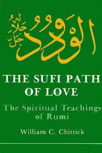 9780873957236: The Sufi Path of Love: The Spiritual Teachings of Rumi (SUNY series in Islam)