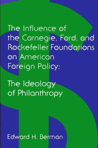 9780873957250: The Influence of the Carnegie, Ford, and Rockefeller Foundations on American Foreign Policy: The Ideology of Philanthropy