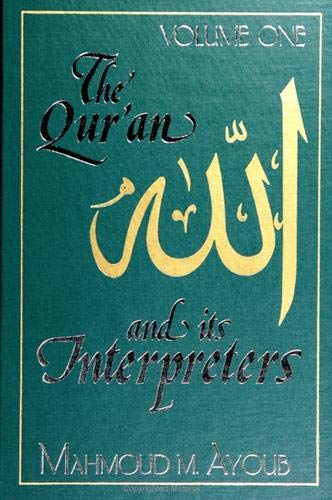 Qur'an and Its Interpreters, The, Volume 1: Ayoub, Mahmoud
