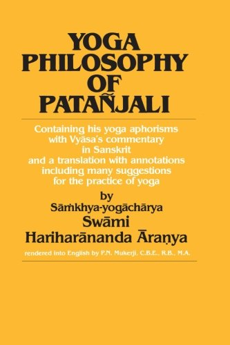 Yoga Philosophy of Patanjali Containing His Yoga Aphorisms with Vyasa's Commentary in Sanskrit an...