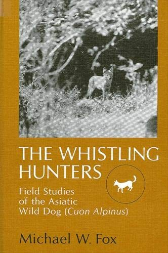 9780873958431: The Whistling Hunters: Field Studies of the Asiatic Wild Dog (Cuon Alpinus) (SUNY Series on Animal Behavior)