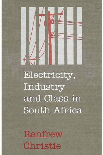 Electricity, Industry and Class in South Africa: Christie, Renfrew