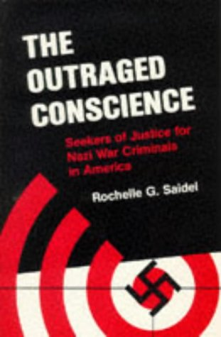 The Outraged Conscience: Seekers Of Justice For Nazi War Criminals In America.: Saidel, Rochelle G.