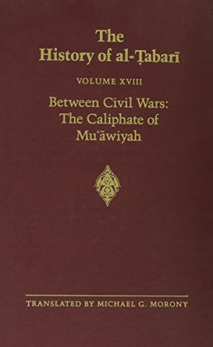9780873959339: The History of al-Tabari Vol. 18: Between Civil Wars: The Caliphate of Mu'awiyah A.D. 661-680/A.H. 40-60 (SUNY series in Near Eastern Studies)