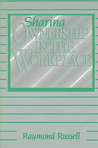 Sharing Ownership in the Workplace (SUNY series in the sociology of work): Russell, Raymond