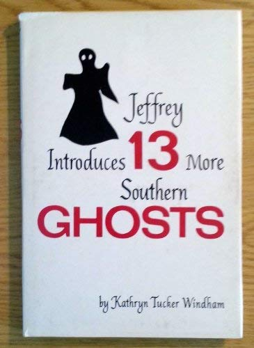 JEFFREY INTRODUCES 13 MORE SOUTHERN GHOSTS. [Jeffrey Introduces Thirteen More Southern Ghosts.]