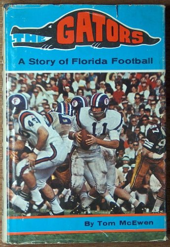 The Gators A Story of Florida Football: McEwen, Tom