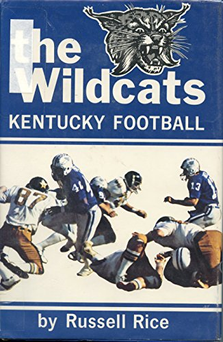 The Wildcats: A Story of Kentucky Football: Rice, Russell