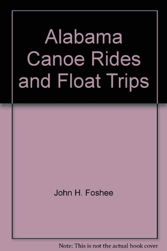 Alabama Canoe Rides and Float Trips: A: Foshee, John H.