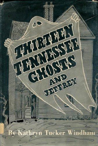 Thirteen Tennessee Ghosts and Jeffrey: Windham, Kathryn Tucker