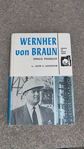 Wernher Von Braun: Space Pioneer: John C. Goodrum
