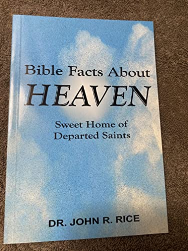 Bible Facts about Heaven: John R. Rice
