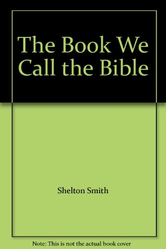 The Book We Call the Bible: Shelton Smith